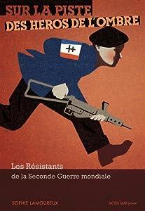 vignette de 'Sur la piste des héros de l'ombre (Sophie Lamoureux)'