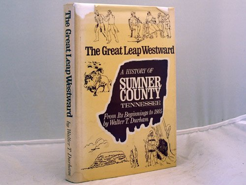 The Great Leap Westward : A History of Sumner County, Tennessee from Its Beginnings to - Tn Stores In Hendersonville