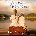 Before We Were Yours: A Novel Hörbuch von Lisa Wingate Gesprochen von: Emily Rankin, Catherine Taber