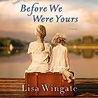 Before We Were Yours: A Novel Hörbuch von Lisa Wingate Gesprochen von: Emily Rankin, Catherine Taber
