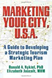 img - for Marketing Your City, U.S.A.: A Guide to Developing a Strategic Tourism Marketing Plan book / textbook / text book
