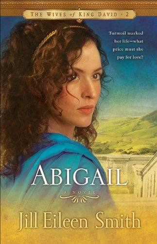 Abigail (The Wives of King David Book #2): A Novel