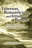 img - for Emerson, Romanticism, and Intuitive Reason: The Transatlantic