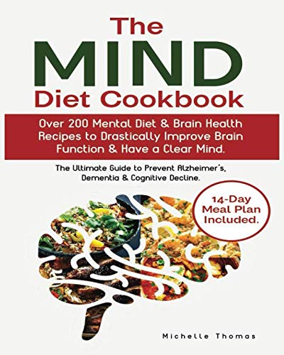 The Mind Diet Cookbook: Over 200 Mental Diet & Brain Health Recipes to Drastically Improve Brain Function & Have a Clear Mind.