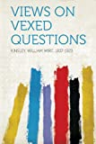 Views on Vexed Questions, Kinsley William Wirt 1837-1923, 1313630225