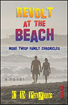 Revolt at the Beach: More Twisp Family Chronicles by [Payne, C.D.]