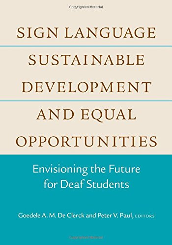 Sign Language, Sustainable Development, and Equal Opportunities: Envisioning the Future for Deaf Students (Deaf Education Series)