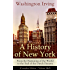 A History of New York: From the Beginning of the World to the End of the Dutch Dynasty (Complete Edition - Volume 1&2): From the Prolific American Writer, ... Lives of Mahomet and His Successors...