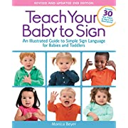 Teach Your Baby to Sign, Revised and Updated 2nd Edition: An Illustrated Guide to Simple Sign Language for Babies and Toddlers - Includes 30 New Pages of Signs and Illustrations!