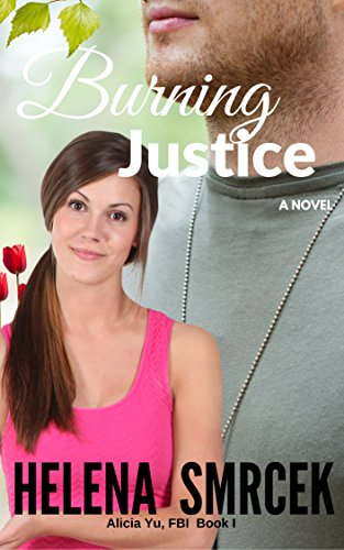 Burning Justice: Book 1 in the Inspirational Romantic Suspense Series, Alicia Yu, FBI (Alicia Yu, FBI, 1)