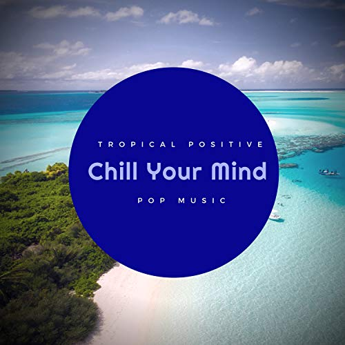 - Chill Your Mind - Tropical Positive Pop Music