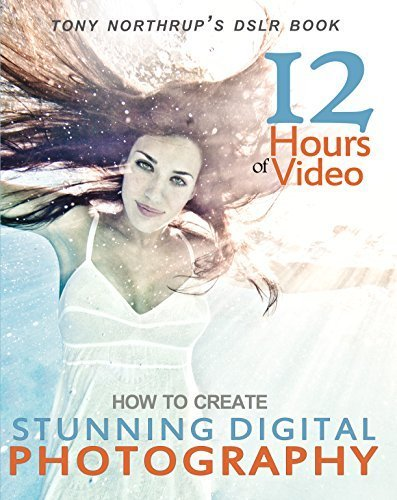 Tony Northrup's DSLR Book: How to Create Stunning Digital Photography by Tony Northrup (December 1, 2012) Paperback