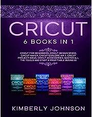Cricut: The Bible. 6 Books in 1. Beginner's Guide + Cricut Design Space + Cricut Maker + Cricut Explore Air 2 + Project Ideas + Accessories. Master All the Tools and Start a Profitable Business.
