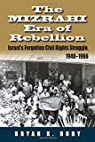 The Mizrahi Era of Rebellion: Israel's Forgotten Civil Rights Struggle 1948-1966 (Contemporary Issues in the Middle East)