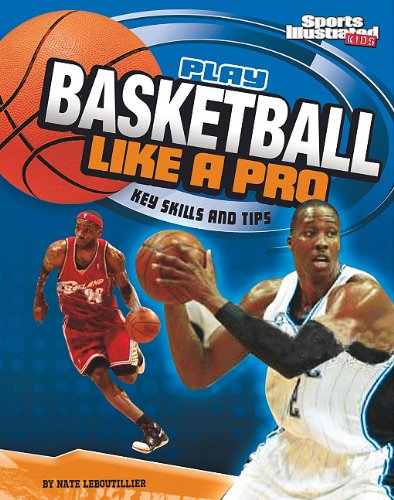 Play Basketball Like a Pro: Key Skills and Tips (Play Like the Pros (Sports Illustrated for Kids)) ebook