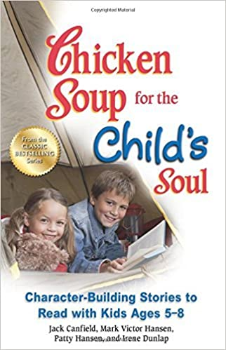 By Jack Canfield Chicken Soup for the Child's Soul: Character-Building Stories to Read with Kids Ages 5-8 (Original)