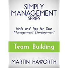 Simply Management Series - Team Building: Hints and Tips for Your Management Development