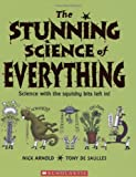 The Stunning Science of Everything, Nick Arnold and Tony De Saulles, 0439877776