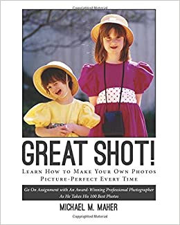 'Great Shot !': Learn how to make your own photos picture perfect every time. Go on assignment with an award-winning professional photographer as he takes his 100 best photos.