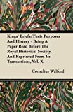 img - for Kings' Briefs; Their Purposes And History - Being A Paper Read Before The Royal Historical Society, And Reprinted From Its Transactions, Vol. X. by Cornelius Walford (2011-07-14) book / textbook / text book