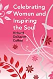 Celebrating Women and Inspiring the Soul, Richard Dexavier Coffee, 1436360994