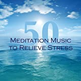50 Meditation Music to Relieve Stress - Relaxing Soundscapes and Healing Soothing Music for Guided Imagery and Mindfulness Exercises
