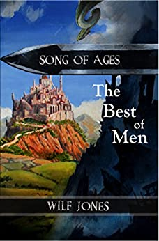 The Best of Men - an epic fantasy (Song of Ages Book 1) by [Jones, Wilf]