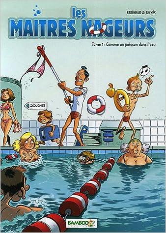 Télécharger en ligne Les maîtres nageurs, Tome 1 : Comme un poisson dans l'eau pdf, epub
