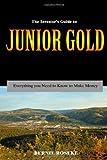 The Investor's Guide to Junior Gold, Bernie Roseke, 1479206148