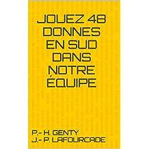 JOUEZ 48 DONNES EN SUD DANS NOTRE ÉQUIPE (French Edition)