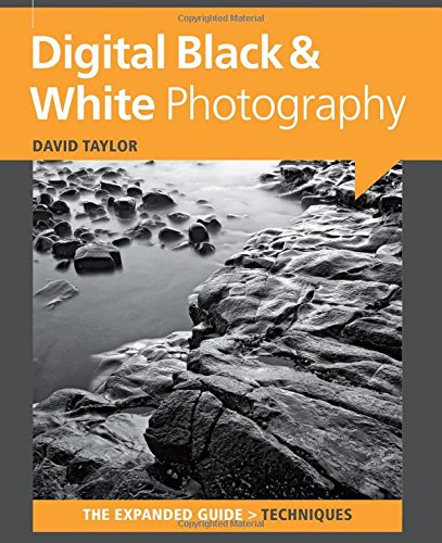 Digital Black & White Photography (Expanded Guides - Techniques)
