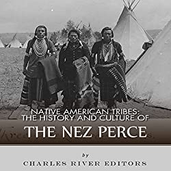 Native American Tribes: The History and Culture of the Nez Percé