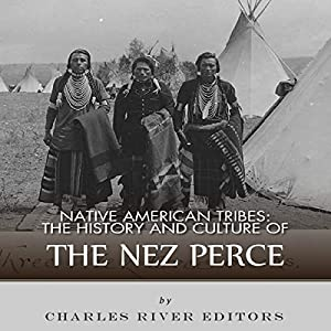 Native American Tribes: The History and Culture of the Nez Percé Audiobook