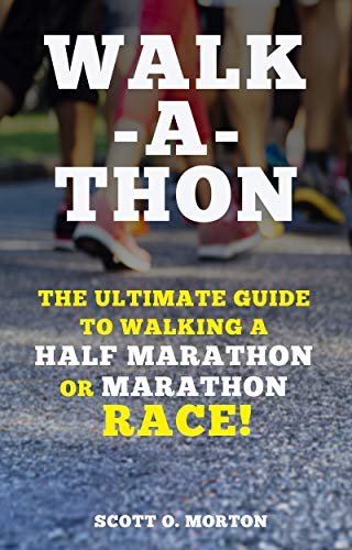 Walk-a-thon: The Ultimate Guide to Walking a Half Marathon or Marathon Race! (Supercharge Your Walking Life Book 3) by [Morton, Scott O.]