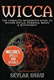 Wicca: The Complete Beginner's Guide to Wiccan Spells, Symbols, Magic & Witchcraft (Wicca Book of Spells, Wicca Spells, Wicca For Beginners, Witchcraft, Magic)