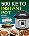 500 Keto Instant Pot Recipes Cookbook: For Instant Weight Loss (Keto Diet cookbook Book 1)