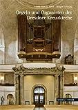 Orgeln und Organisten der Kreuzkirche Zu Dresden, Gehring, Holger and Gress, Frank-Harald, 3795426995