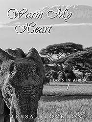 Warm My Heart (Hearts in Africa Book 1)
