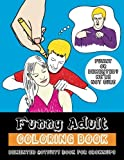 Funny Adult Coloring Book: Demented Coloring and Activity Book for Grownups