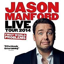 Jason Manford Live Tour 2014 - First World Problems Performance by Jason Manford Narrated by Jason Manford