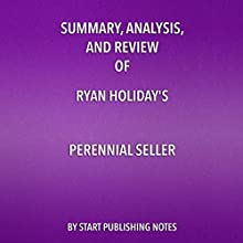 Summary, Analysis, and Review of Ryan Holiday's Perennial Seller: The Art of Making and Marketing Work That Lasts Audiobook by Start Publishing Notes Narrated by Michael Gilboe