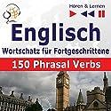 Englisch - Wortschatz für Fortgeschrittene: 150 Phrasal Verbs - Niveau B2-C1 (Hören & Lernen) Hörbuch von Dorota Guzik, Joanna Bruska Gesprochen von:  Maybe Theatre Company