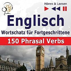Englisch - Wortschatz für Fortgeschrittene: 150 Phrasal Verbs - Niveau B2-C1 (Hören & Lernen)