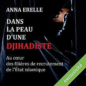 Dans la peau d'une djihadiste : enquête au cœur des filières de recrutement de l'État islamique | Livre audio