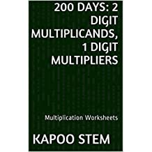 200 Multiplication Worksheets with 2-Digit Multiplicands, 1-Digit Multipliers: Math Practice Workbook (200 Days Math Multiplication Series)