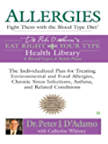 Allergies: Fight Them with the Blood Type Diet: The Individualized Plan for Treating Environmental and Food Allergies, ChronicSinus Infections, Asthma and Related Conditions