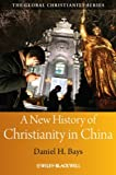 A New History of Christianity in China, Daniel H. Bays, 1405159553