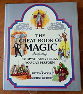 The Great Book of Magic, Including 150 Mystifying Tricks you can Perform