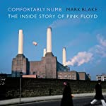 Comfortably Numb: The Inside Story of Pink Floyd | Mark Blake