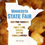 Minnesota State Fair: Deep Fried Thoughts on Cheese Curds, Carnies, and the Human Condition | Ben Nesvig